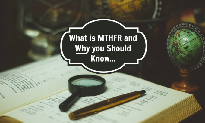 What is MTHFR and Why is it Good to Know