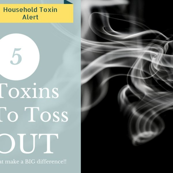 Top 5 Toxins to Remove out of your Everyday Routines and Why