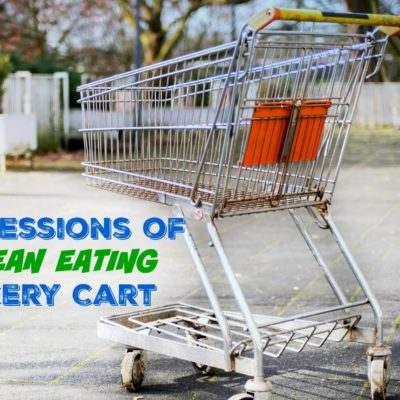 Confessions of a Clean Eating Shopping Cart Part 1