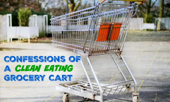 Confessions of a Clean Eating Shopping Cart Part 3